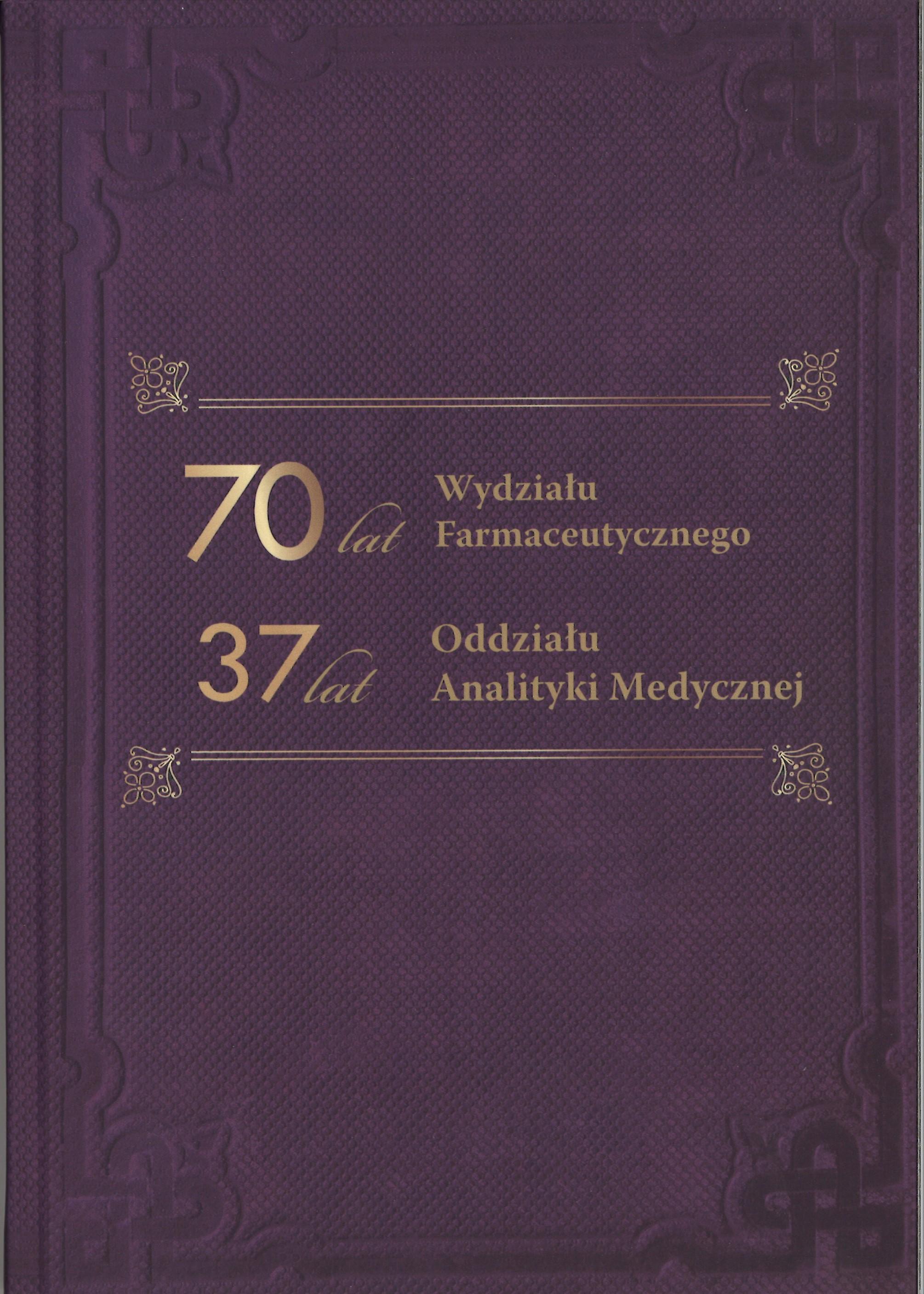 70 lat Wydziału Farmaceutycznego. 37 lat Oddziału Analityki Medycznej