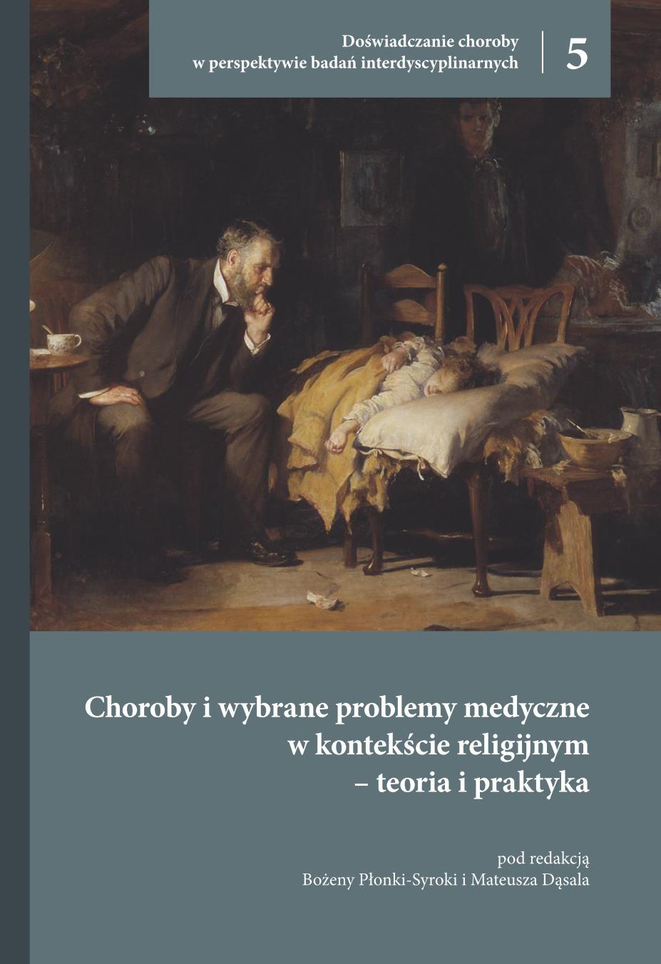 Doświadczanie Choroby w Perspektywie Badań Interdyscyplinarnych. Tom 5. Choroby i wybrane problemy medyczne w kontekście religijnym – teoria i praktyka