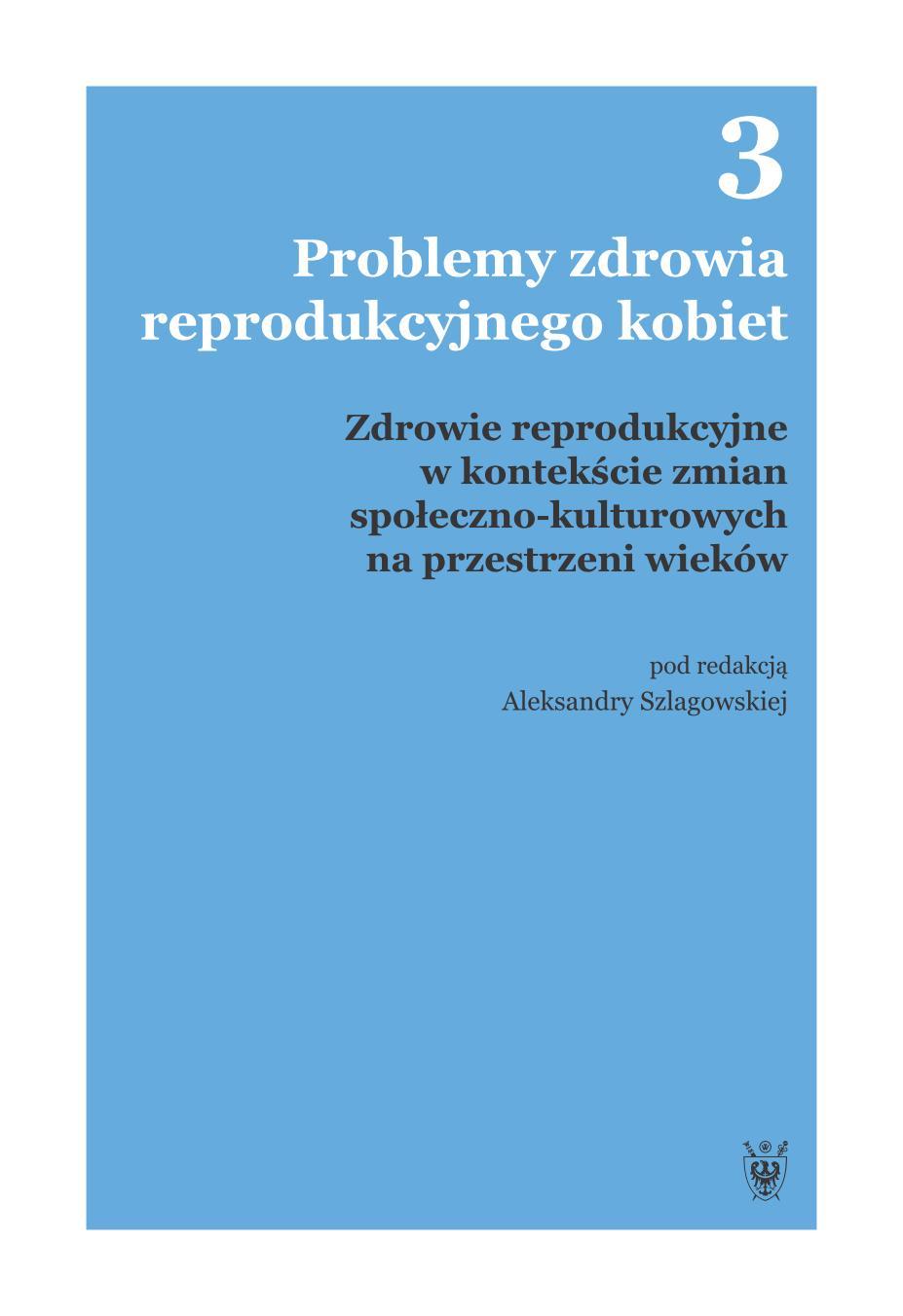 Problemy zdrowia reprodukcyjnego kobiet. Tom 3. Zdrowie reprodukcyjne w kontekście zmian społeczno-kulturowych na przestrzeni wieków