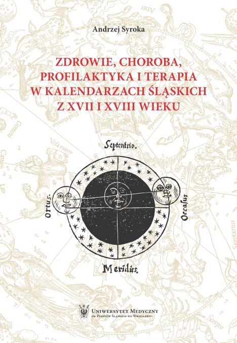 Zdrowie, choroba, profilaktyka i terapia w kalendarzach śląskich z XVII i XVIII wieku
